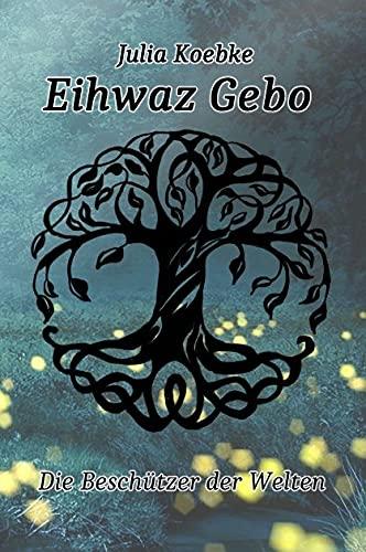 Eihwaz Gebo - Die Beschützer der Welten